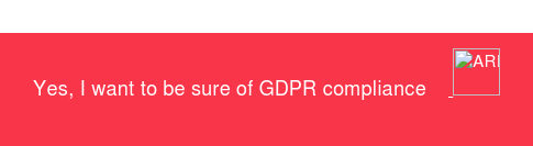 Yes, I want to be sure of GDPR compliance